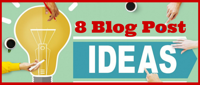 8 Blog Post Ideas For Producing Unlimited Content